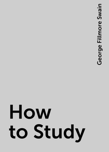 How to Study, George Fillmore Swain