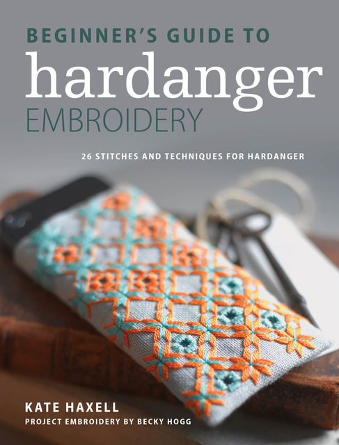 Beginner's Guide to Hardanger Embroidery, Kate Haxell
