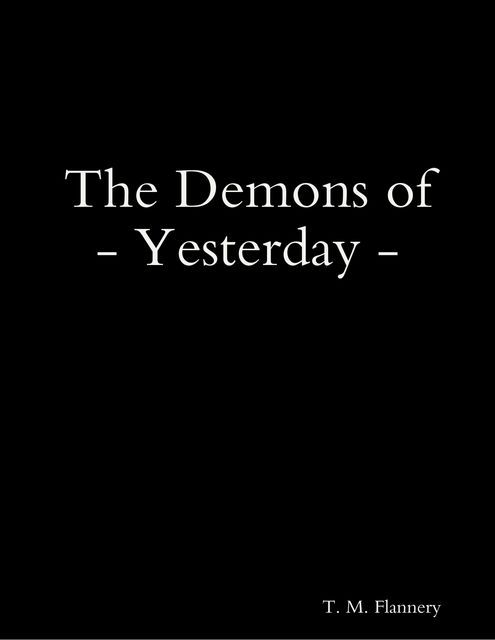 The Demons of Yesterday, T.M Flannery