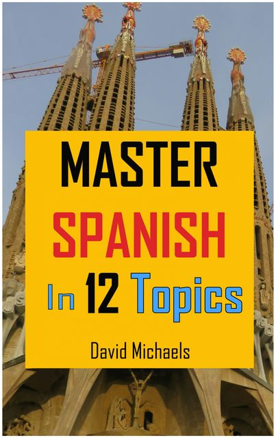 Master Spanish in 12 Topics, David Michaels