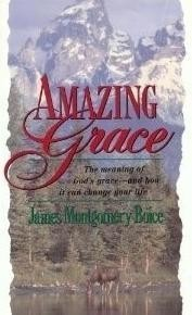 Amazing Grace : The Meaning of God's Grace — And How It Can Change Your Life, James Montgomery Boice