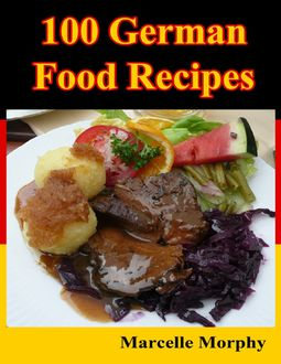 100 German Food Recipes, Marcelle Morphy