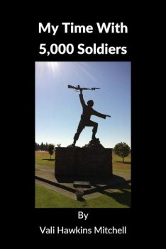 My Time With 5,000 Soldiers, Ph.D., LMHC, REAT, Vali J. Hawkins Mitchell