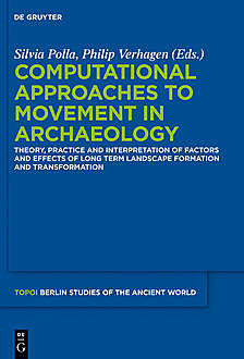 Computational Approaches to the Study of Movement in Archaeology, Silvia Polla, Philip Verhagen