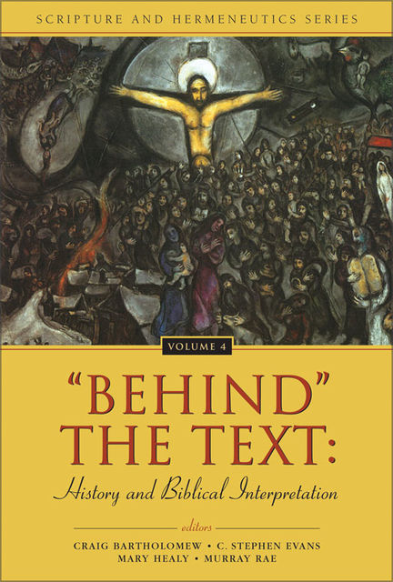 'Behind' the Text: History and Biblical Interpretation, Craig Bartholomew, Murray Rae, Mary Healy, C. Stephen Evans