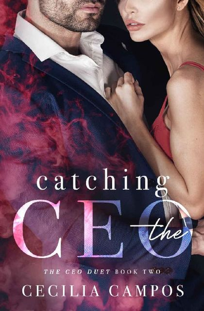 Catching the CEO (The CEO Duet Book 2), Cecilia Campos