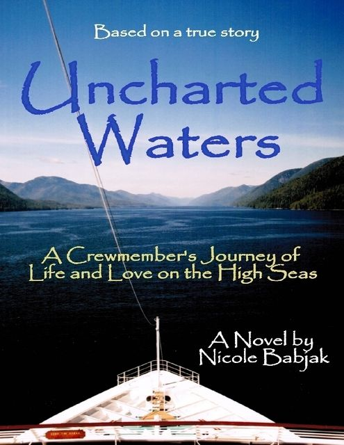 Uncharted Waters : A Crewmember's Journey of Life and Love on the High Seas, Nicole Babjak