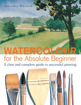 Watercolor for the Absolute Beginner, Mark Willenbrink
