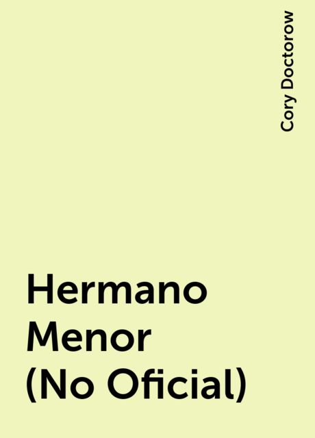 Hermano Menor (No Oficial), Cory Doctorow