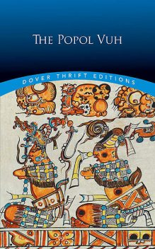 Rise of Mayan Culture: The Popol Vuh, the Mythic and Heroic Sagas of the Kichés of Central America, Lewis Spence