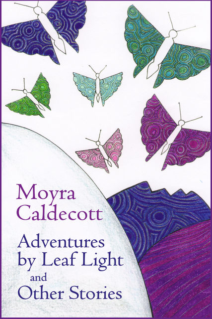 Adventures by Leaf Light and other stories, Moyra Caldecott