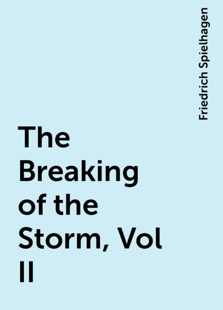 The Breaking of the Storm, Vol II, Friedrich Spielhagen