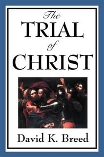 Trial of Christ, David K. Breed