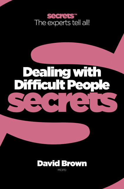 The Art and Science of Dealing with Difficult People, David Brown