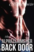 The Alpha Claims Her Back Door, Ella Louise