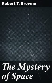 The Mystery of Space, Robert T. Browne