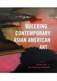 Queering Contemporary Asian American Art, Jan Christian Bernabe, Laura Kina