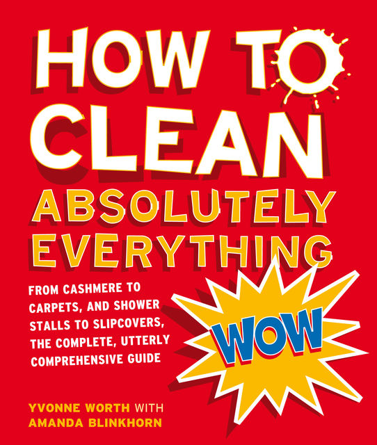 How to Clean Absolutely Everything, Amanda Blinkhorn, Yvonne Worth