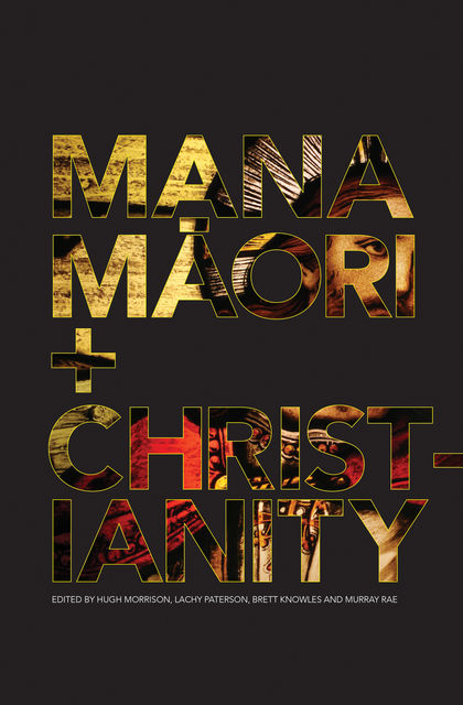 Mana Maori and Christianity, Brett Knowles, Hugh Morrison, Lachy Peterson, Murray Rae