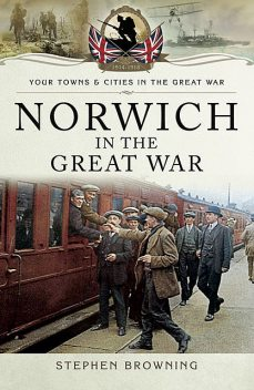 Norwich in the Great War, Stephen Browning