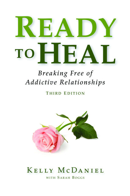 Ready to Heal: Breaking Free of Addictive Relationships, KellyMcDaniel, Sarah Boggs