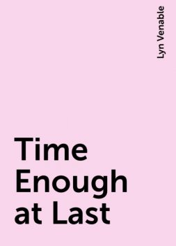 Time Enough at Last, Lyn Venable