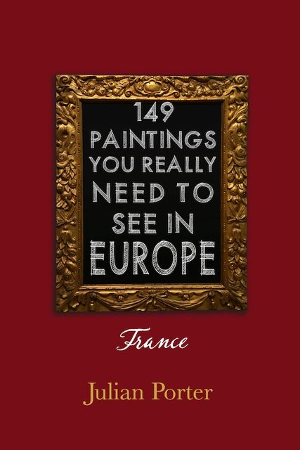 149 Paintings You Really Should See in Europe — France, Porter Julian