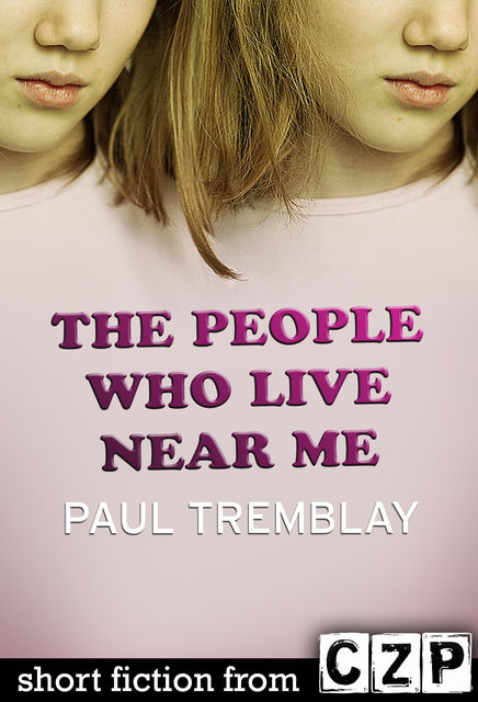 The People Who Live Near Me, Paul Tremblay