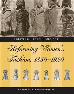 Reforming Women's Fashion, 1850–1920, Patricia A. Cunningham