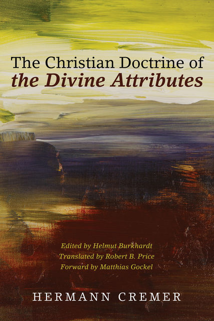 The Christian Doctrine of the Divine Attributes, Hermann Cremer