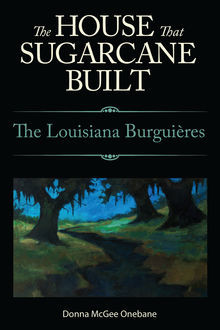 The House That Sugarcane Built, Donna McGee Onebane