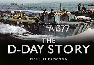 The D-Day Story, Martin Bowman