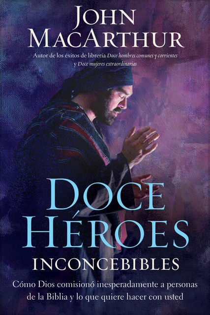Doce héroes inconcebibles, John MacArthur