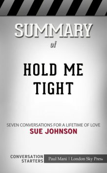 Summary of Hold Me Tight: Seven Conversations for a Lifetime of Love: Conversation Starters, Paul Mani