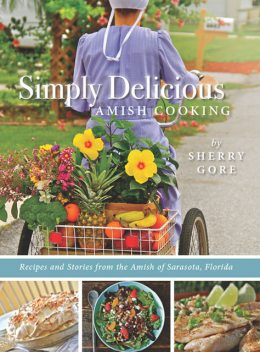Simply Delicious Amish Cooking, Sherry Gore