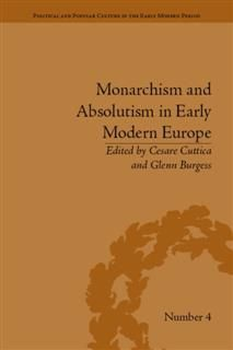 Monarchism and Absolutism in Early Modern Europe, Cesare Cuttica