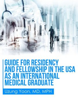 Guide for Residency and Fellowship in the USA as an International Medical Graduate, Uzung Yoon