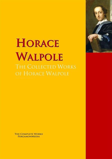 The Collected Works of Horace Walpole, Horace Walpole
