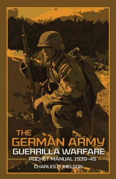 The German Army Guerrilla Warfare Pocket Manual 1939–45, Charles D. Melson
