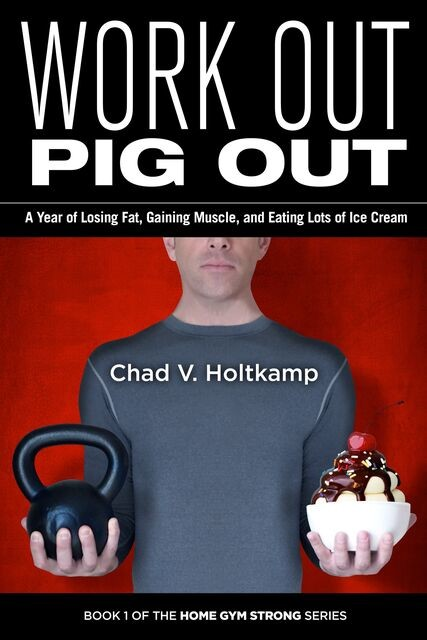 Work Out Pig Out, Chad V. Holtkamp