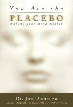 You Are the Placebo: Making Your Mind Matter, Joe Dispenza