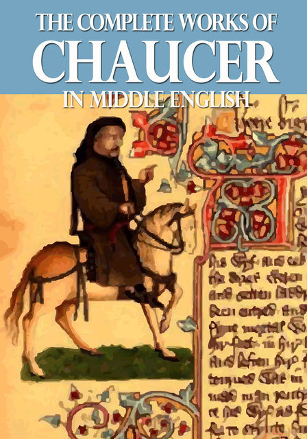 The Complete Works of Chaucer In Middle English, Geoffrey Chaucer