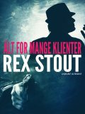 Alt for mange klienter, Rex Stout