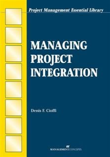 Managing Project Integration, Denis F. Cioffi