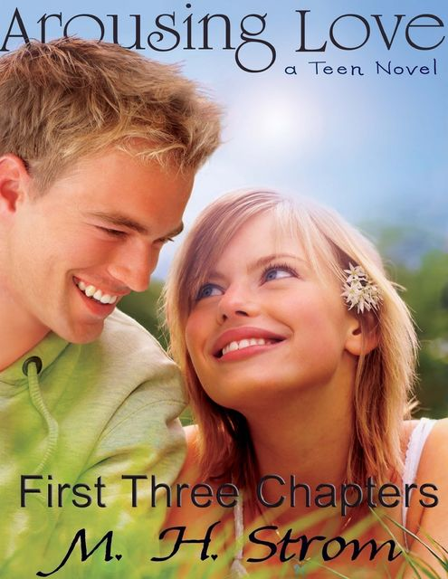 Arousing Love, a Teen Novel – First Three Chapters, M.H. Strom