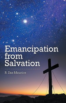 Emancipation from Salvation, R. Dax Maurice