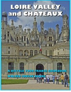 Loire Valley and Châteaux: A Bicycle Your France Guidebook, Walter Judson Moore