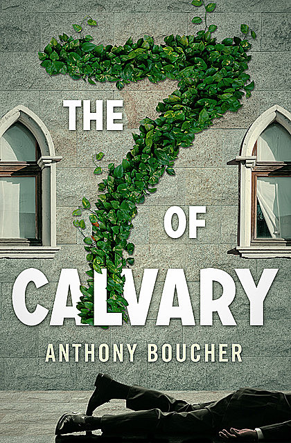 The Seven of Calvary, Anthony Boucher
