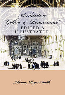 Architecture: Gothic and Renaissance, T.Roger Smith