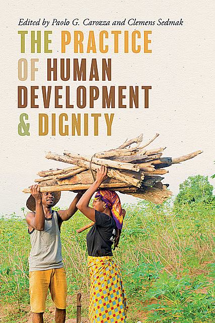 The Practice of Human Development and Dignity, Clemens Sedmak, Paolo G. Carozza